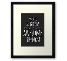 Packed to the Brim with Awesome (dark) Framed Print