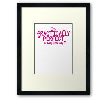 I'm PRACTICALLY PERFECT in every little way! Framed Print