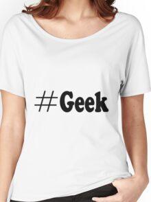 #Geek Women's Relaxed Fit T-Shirt