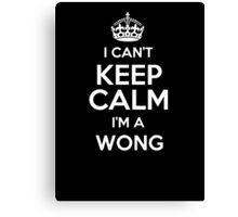 I can't keep calm I'm a Wong Canvas Print
