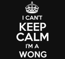 I can't keep calm I'm a Wong by keepingcalm
