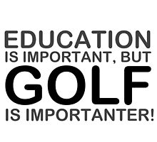 Education Is Important But Golf Is Importanter! T Shirts, Stickers and Other Gifts by zandosfactry