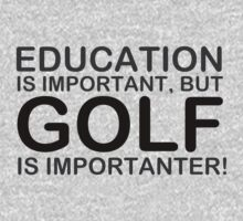 Golf - Education Is Important But Golf Is Importanter! T Shirts, Stickers and Other Gifts T-Shirt