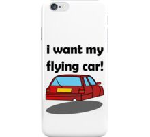 i want my flying car! iPhone Case/Skin