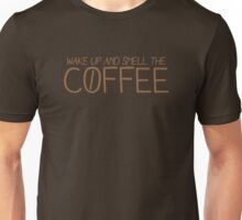 wake up and smell the COFFEE! Unisex T-Shirt