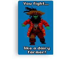 You fight like a dairy farmer!  Canvas Print