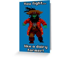 You fight like a dairy farmer!  Greeting Card