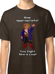 You fight like a cow! Classic T-Shirt
