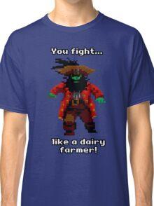 You fight like a dairy farmer!  Classic T-Shirt