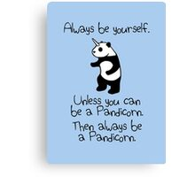 Always Be Yourself, Unless You Can Be A Pandicorn Canvas Print