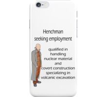 Henchman seeking employment iPhone Case/Skin