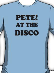 Pete! at the disco! (Black) T-Shirt