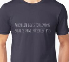 When Life Gives You Lemons, Squeeze Them in Peoples' Eyes Unisex T-Shirt