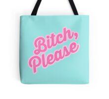Bitch, Please! Tote Bag