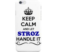 Keep Calm and Let STROZ Handle it iPhone Case/Skin