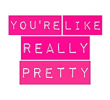 You're Like Really Pretty Mean Girls Regina George Photographic Print