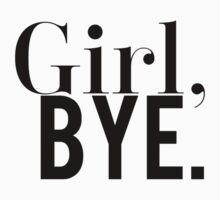 Girl, Bye. T-Shirt