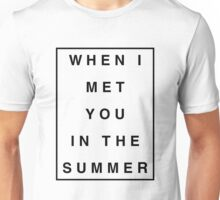 When I Met You In The Summer Unisex T-Shirt