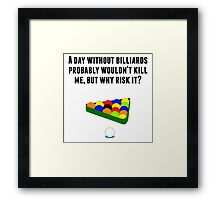 A Day Without Billiards Framed Print
