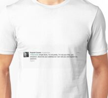 send me your adress so i can visit you and explain to you my passion Unisex T-Shirt