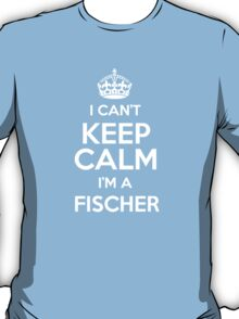 I can't keep calm I'm a Fischer T-Shirt