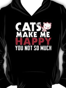Cats Make me Happy you Not So Much - T-Shirts & Hoodies T-Shirt