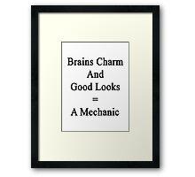 Brains Charm And Good Looks = A Mechanic  Framed Print