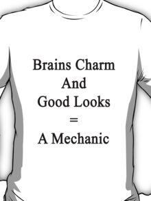 Brains Charm And Good Looks = A Mechanic  T-Shirt