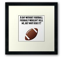 A Day Without Football Framed Print