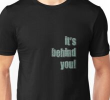 it's behind you Unisex T-Shirt