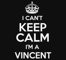 I can't keep calm I'm a Vincent by keepingcalm