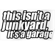 This isn't a junkyard, it's a garage Poster