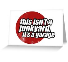 This isn't a junkyard, it's a garage 2 Greeting Card