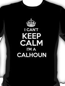 I can't keep calm I'm a Calhoun T-Shirt