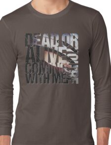 Dead or Alive, You're Coming With Me Long Sleeve T-Shirt