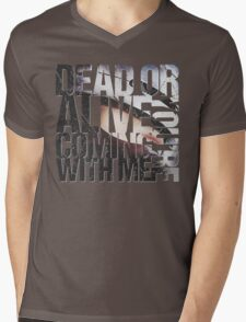Dead or Alive, You're Coming With Me Mens V-Neck T-Shirt