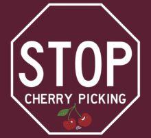 STOP CHERRY-PICKING by Tai's Tees by TAIs TEEs