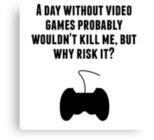 A Day Without Video Games Canvas Print