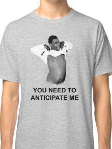 You need to anticipate me! Classic T-Shirt