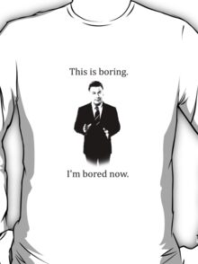 Jack Donaghy is bored now. T-Shirt