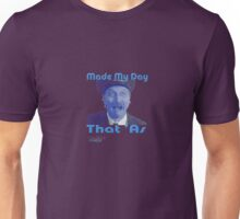 Made My Day That 'as - Blakey Unisex T-Shirt