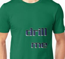 drill me Unisex T-Shirt