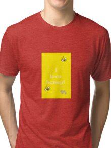I Love Honey! Tri-blend T-Shirt