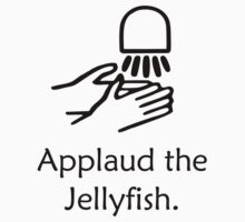 Applaud the Jellyfish by jezkemp