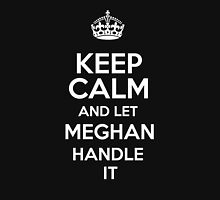 Keep calm and let Meghan handle it! T-Shirt