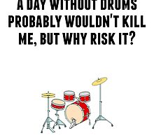 A Day Without Drums by GiftIdea
