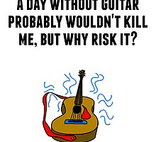 A Day Without Guitar by GiftIdea