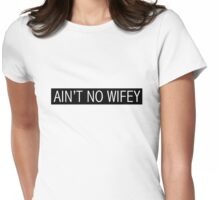 Ain't No Wifey Womens Fitted T-Shirt