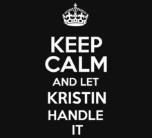 Keep calm and let Kristin handle it! by DustinJackson