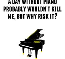 A Day Without Piano by GiftIdea